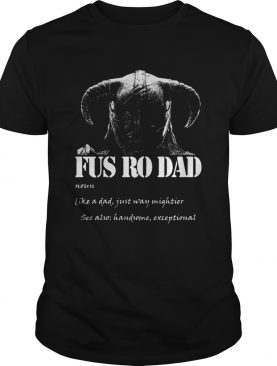 Fus Ro Dad Like A Dad Just Way Mightier shirt