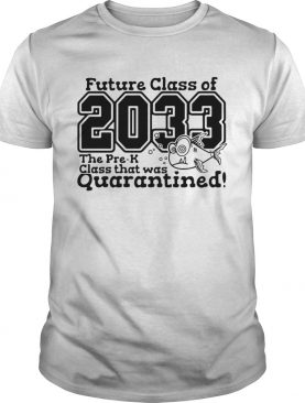 Future Class Of 2033 The Pre K Class That Was Quarantined shirt