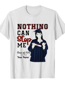 Girl Nothing Can Stop Me Class Of 2020 Your Name shirt