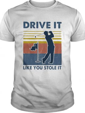 Golf Drive It Like You Stole It Vintage shirt