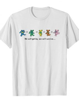 Grateful Dead Bear We Will Get By We Will Survive shirt