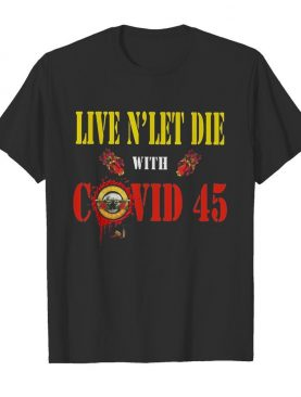 Guns n' roses live and let die with covid 45 shirt
