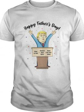 Happy Fathers Day Stay In Bed Control Your Farts Save The Bad Jokes shirt