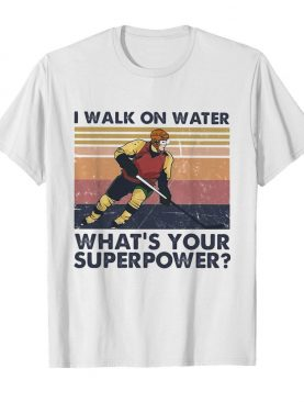 Hockey I walk on water what's your superpower vintage shirt