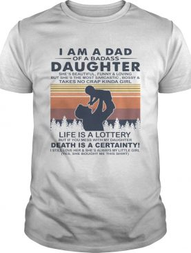 I Am A Dad Of A Dabass Daughter Life Is A Lottery Death Is A Certainty Vintage shirt