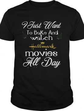 I Just Want To Bake And Watch Hallmark Movies All Day Christmas shirt