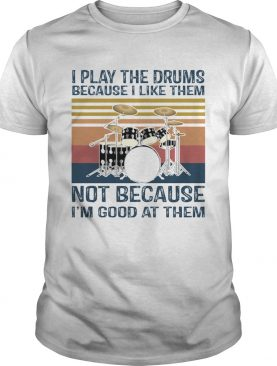I Play Drums Because I Like Them Not Because Im Good At Them shirt