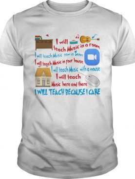 I Will Teach Art In A Room I Will Teach Art Now On Zoom I Will Teach Because I Care shirt