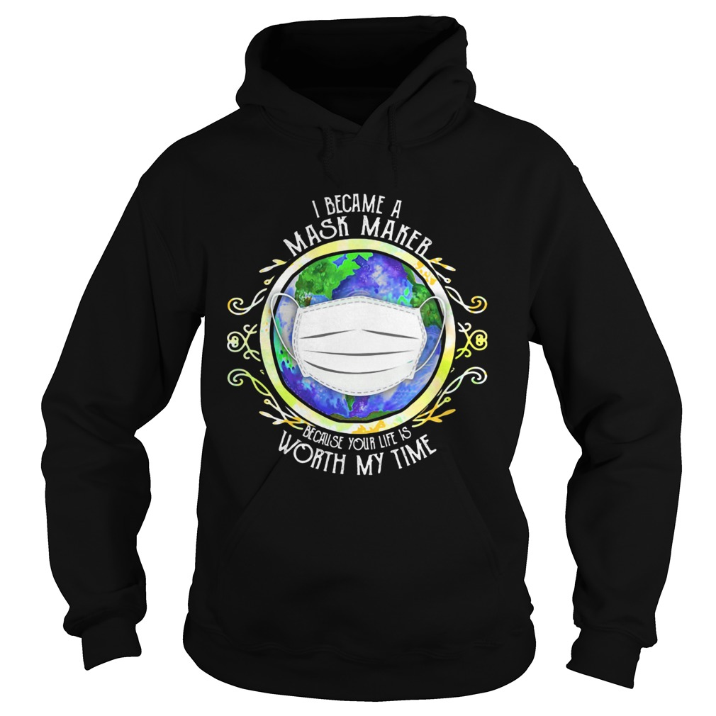 I became a mask maker because your life is worth my time covid19 2020  Hoodie
