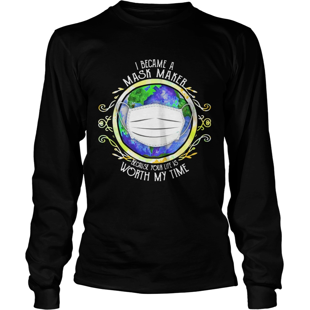 I became a mask maker because your life is worth my time covid19 2020  Long Sleeve