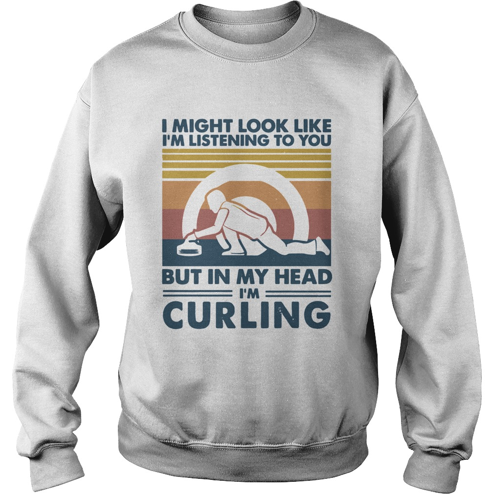 I might look like Im listening to you but in my head Im curling vintage  Sweatshirt