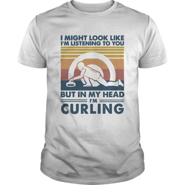 I might look like Im listening to you but in my head Im curling vintage shirt