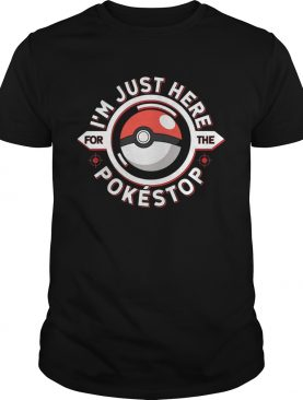 Im just here for the pokestop shirt