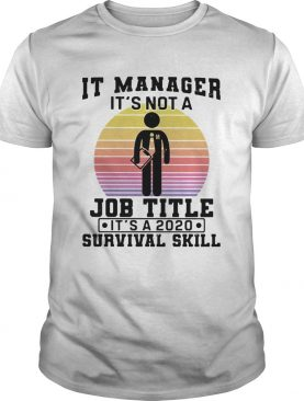 It manager its not a job title its a 2020 survival skill vintage shirt