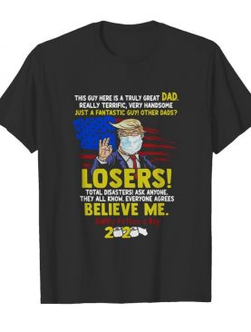 Just A Fantastic Guy Other Dads Losers Believe Me Happy Father's Day 2020 shirt