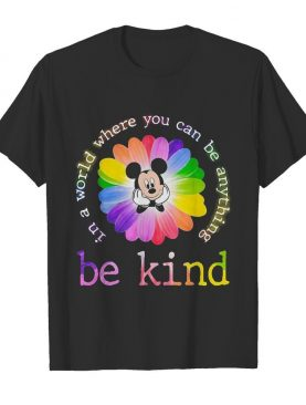 Lgbt mickey mouse flower in a world where you can be anything be kind shirt