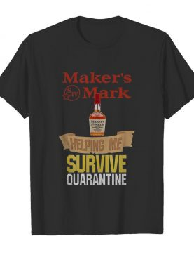 Maker's Mark Helping Me Survive Quarantine shirt
