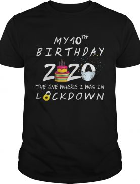 My 10th birthday 2020 the one where I was in lockdown cake mask covid19 shirt