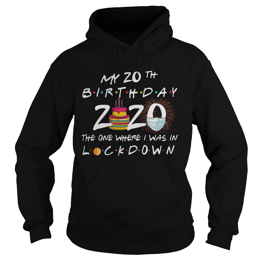 My 20th Birthday 2020 The One Where I Was In Lockdown  Hoodie