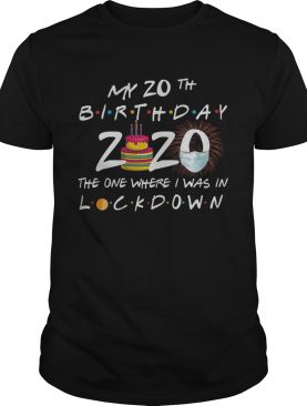 My 20th Birthday 2020 The One Where I Was In Lockdown shirt