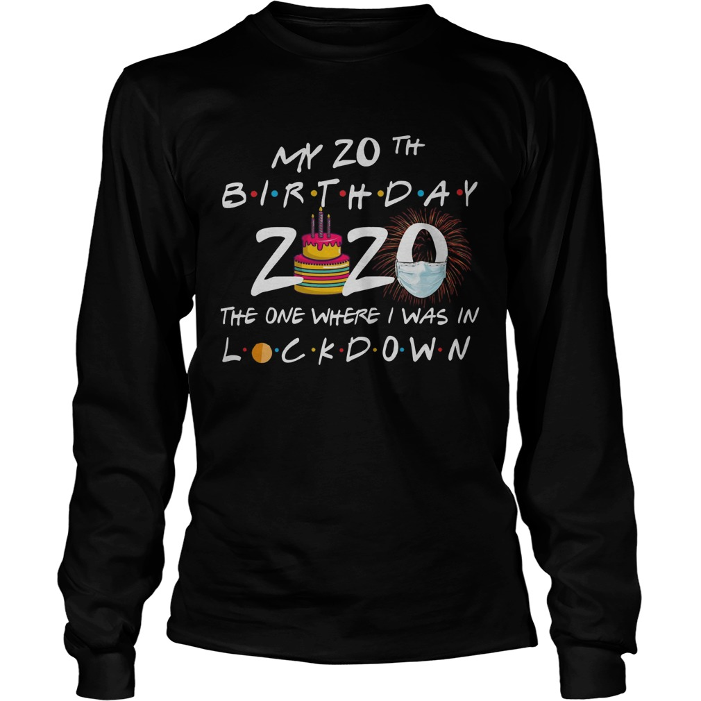 My 20th Birthday 2020 The One Where I Was In Lockdown  Long Sleeve