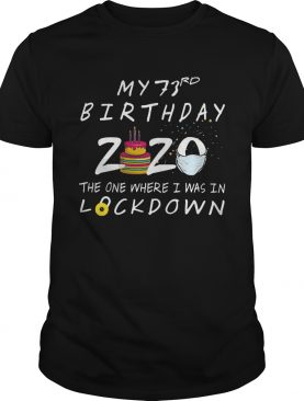 My 73rd Birthday 2020 The One Where I Was In Lockdown shirt