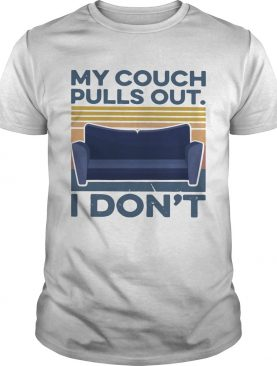 My Couch Pulls Out I Dont Vintage shirt