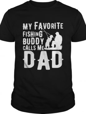 My favorite fishing buddy calls me dad shirt