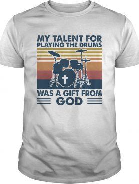My talent for playing the drums was a gift from god vintage shirt