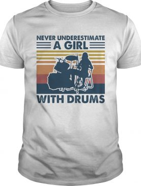 Never underestimate a girl with drums vintage shirt
