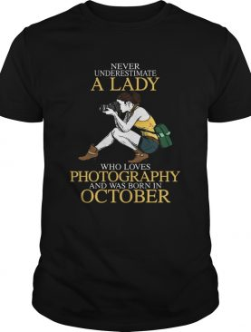Never underestimate a lady who loves photography and was born in October shirt