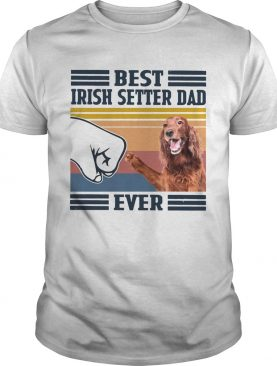 Nice Best Irish Setter Dad Ever Vintage shirt