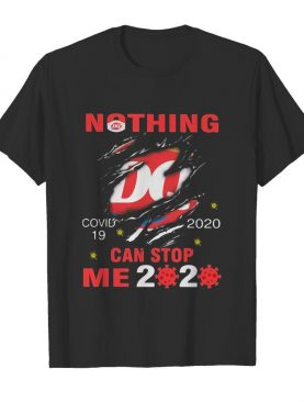 Nothing Dairy Queen Covid-19 2020 can stop me 2020 shirt