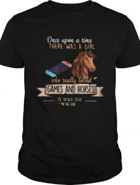 Once Upon A Time There Was A Girl Who Really Loved Games And Horses shirt