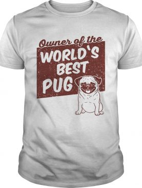 Owner of the worlds best Pug dog shirt