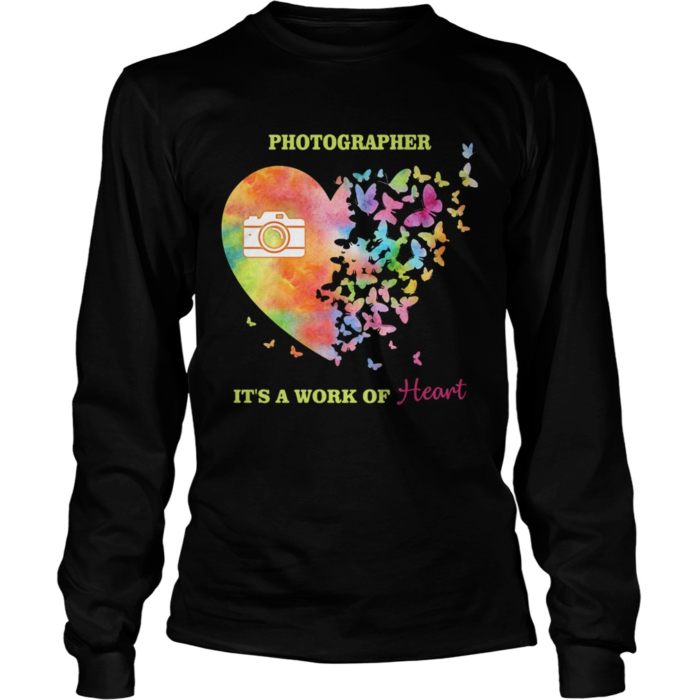 Photographer its a work of heart butterfly  Long Sleeve