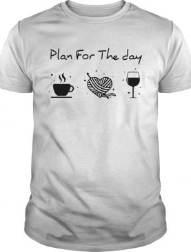 Plan for the day coffee heart knitting wine shirt