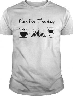 Plan for the day coffee mountain wine shirt
