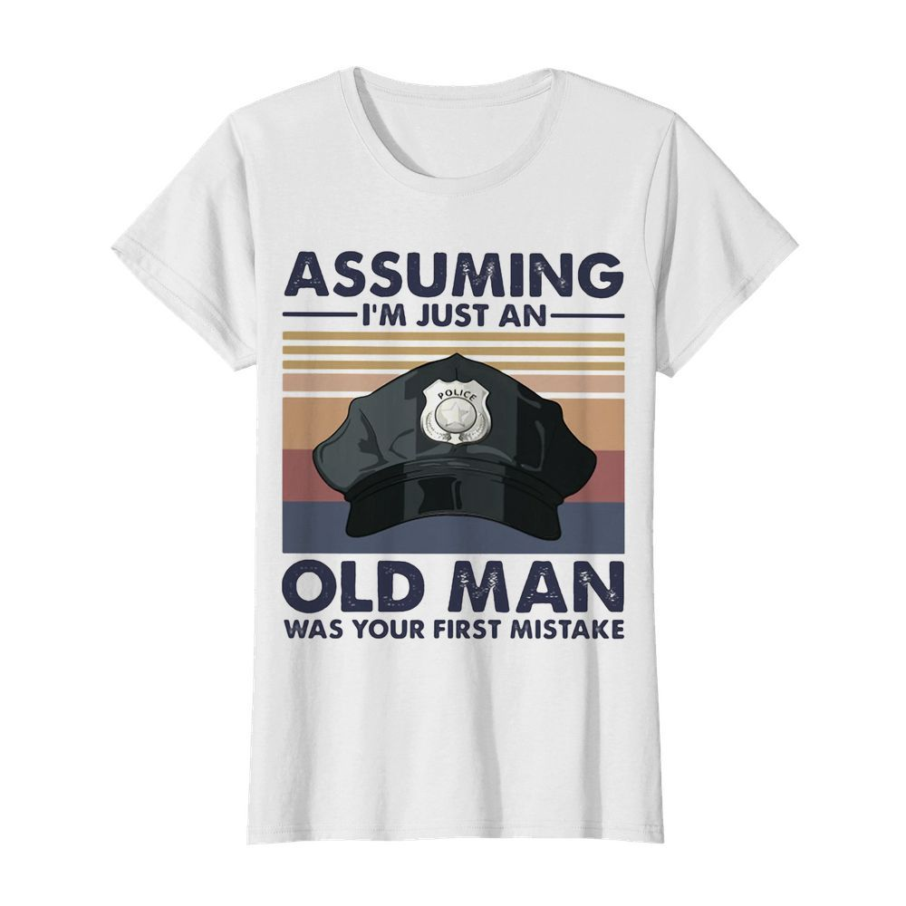 Police officer assuming i'm just an old man was your first mistake vintage  Classic Women's T-shirt