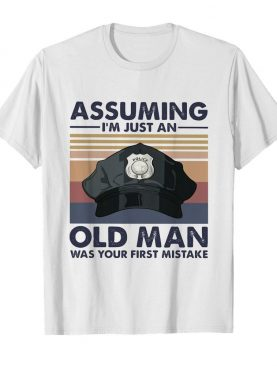 Police officer assuming i'm just an old man was your first mistake vintage shirt