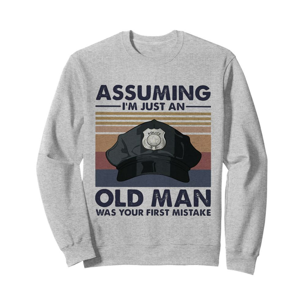 Police officer assuming i'm just an old man was your first mistake vintage  Unisex Sweatshirt