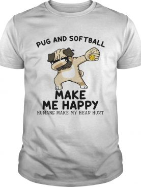 Pug and softball make me happy husband make my head hurt shirt
