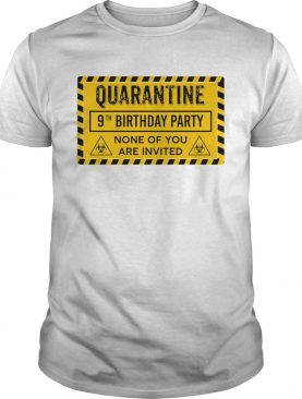Quarantine 9th Birthday Party None Of You Are Invited Biohazard Symbol shirt