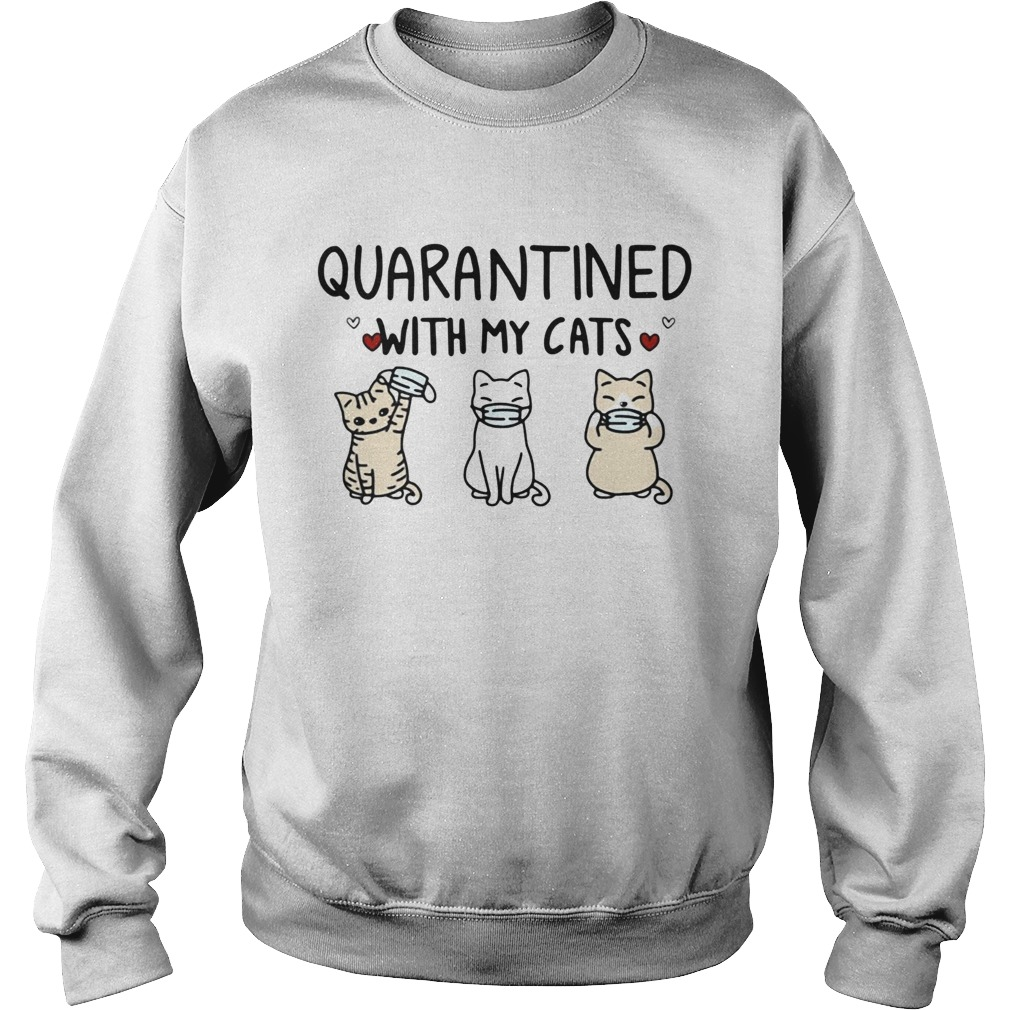 Quarantined With My Cats  Sweatshirt
