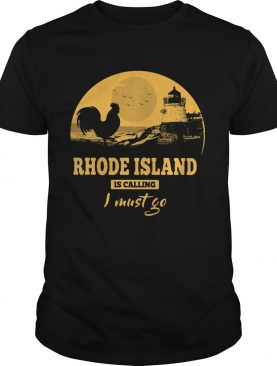 Rhode island is calling I must go shirt