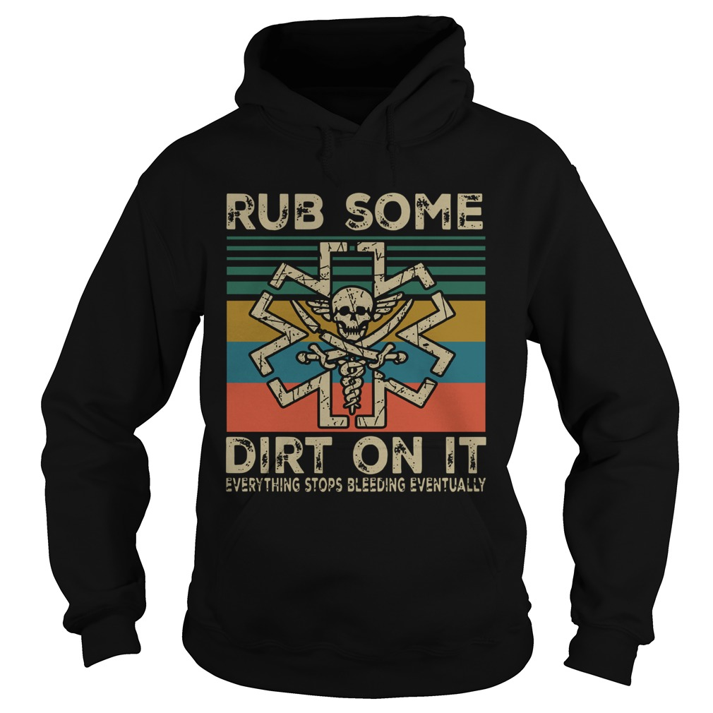 Rub Some Dirt On It Everything Stops Bleeding Eventually Vintage  Hoodie