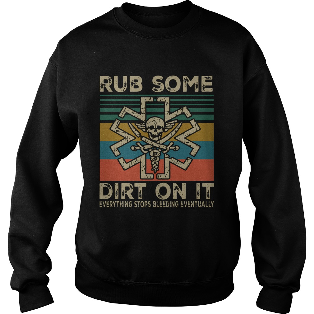 Rub Some Dirt On It Everything Stops Bleeding Eventually Vintage  Sweatshirt