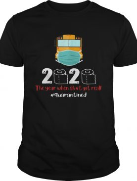 School bus mask 2020 the year when shit got real quarantined toilet paper covid19 shirt