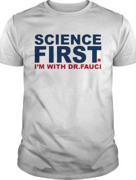 Science first Im with Dr Fauci shirt