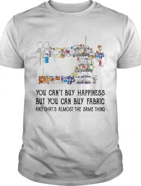 Sewing you cant buy happiness but you can buy fabric shirt